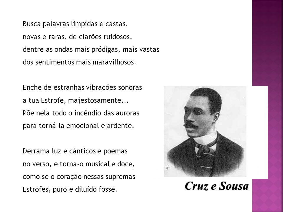 Cruz e Sousa Busca palavras límpidas e castas,