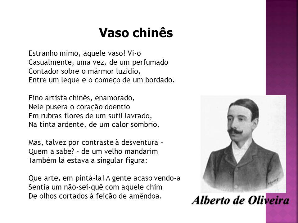 Vaso chinês Alberto de Oliveira Estranho mimo, aquele vaso! Vi-o
