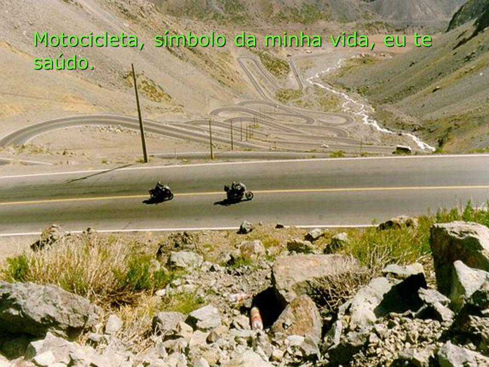 Motocicleta, símbolo da minha vida, eu te saúdo.