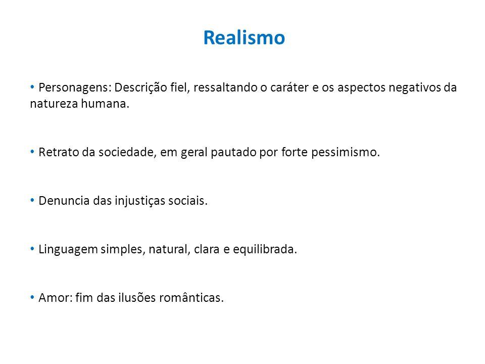 Realismo • Personagens: Descrição fiel, ressaltando o caráter e os aspectos negativos da natureza humana.