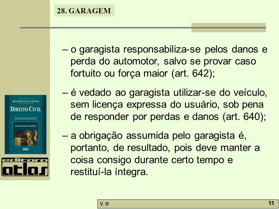 – o garagista responsabiliza-se pelos danos e perda do automotor, salvo se provar caso fortuito ou força maior (art. 642);