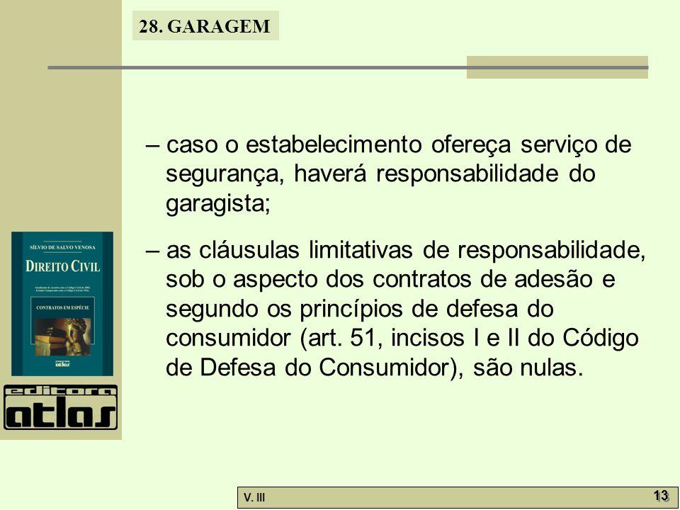 – caso o estabelecimento ofereça serviço de segurança, haverá responsabilidade do garagista;