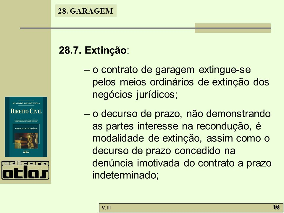 28.7. Extinção: – o contrato de garagem extingue-se pelos meios ordinários de extinção dos negócios jurídicos;