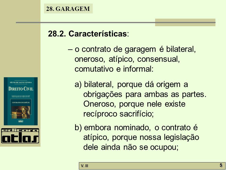 28.2. Características: – o contrato de garagem é bilateral, oneroso, atípico, consensual, comutativo e informal:
