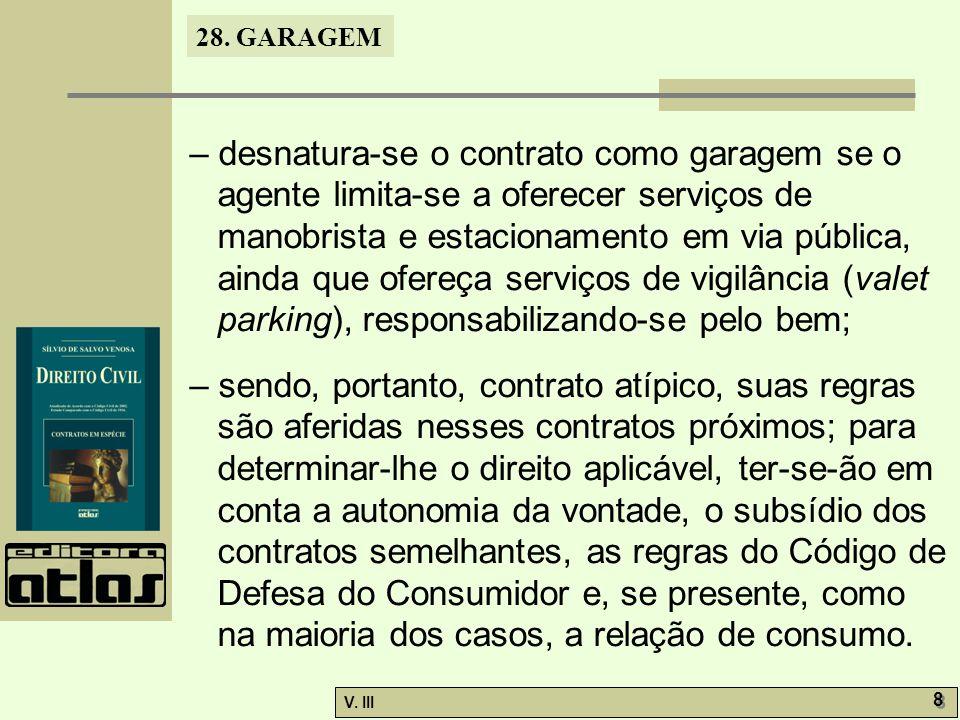 – desnatura-se o contrato como garagem se o agente limita-se a oferecer serviços de manobrista e estacionamento em via pública, ainda que ofereça serviços de vigilância (valet parking), responsabilizando-se pelo bem;