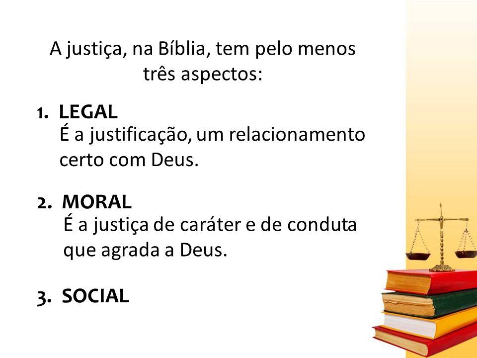 A justiça, na Bíblia, tem pelo menos três aspectos: