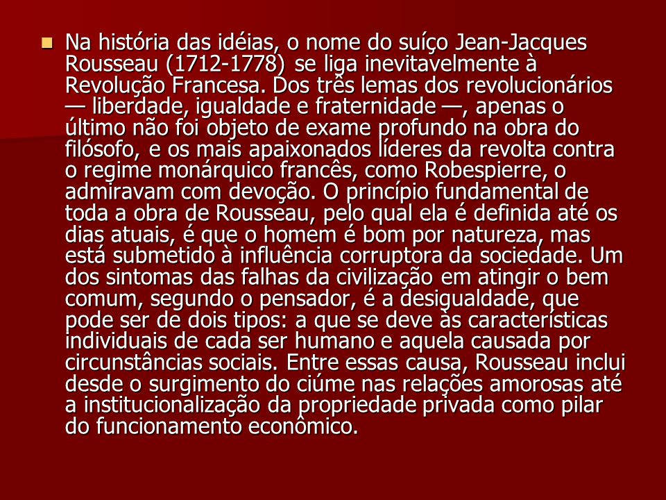 Na história das idéias, o nome do suíço Jean-Jacques Rousseau (1712-1778) se liga inevitavelmente à Revolução Francesa.
