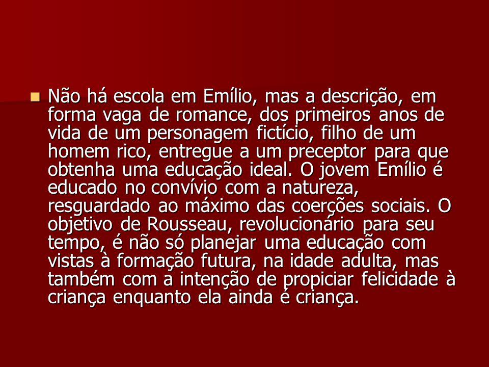 Não há escola em Emílio, mas a descrição, em forma vaga de romance, dos primeiros anos de vida de um personagem fictício, filho de um homem rico, entregue a um preceptor para que obtenha uma educação ideal.