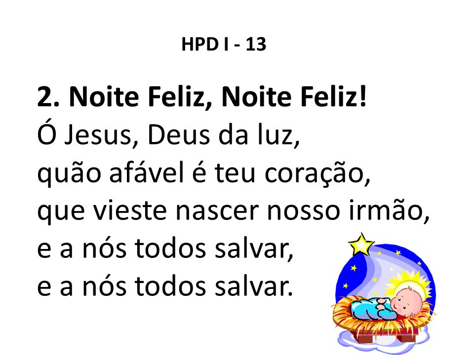 2. Noite Feliz, Noite Feliz! Ó Jesus, Deus da luz,