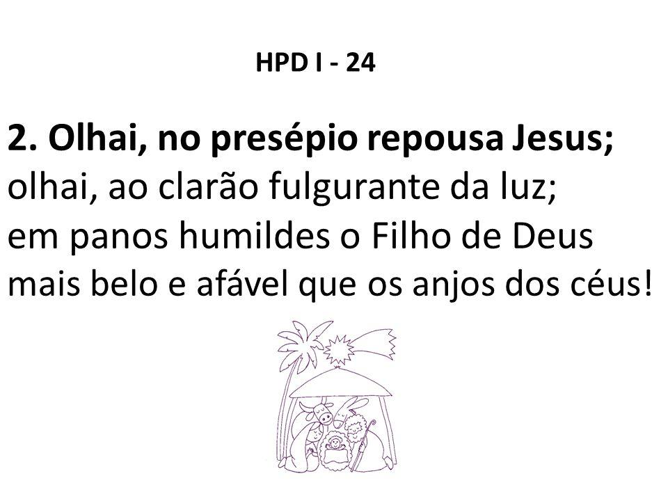 2. Olhai, no presépio repousa Jesus;