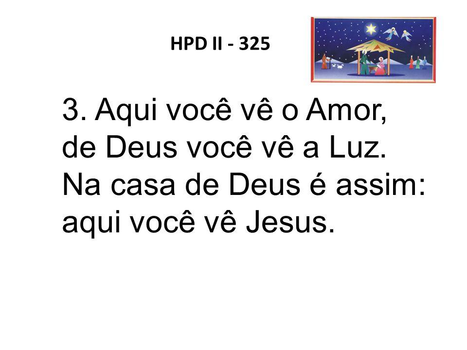 3. Aqui você vê o Amor, de Deus você vê a Luz.