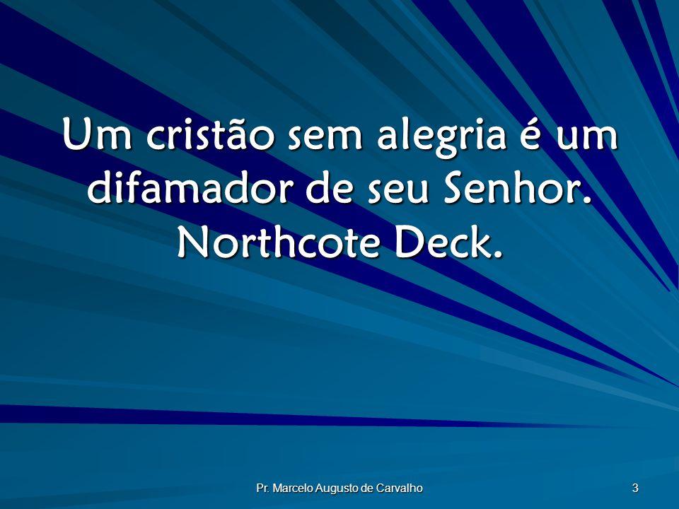 Um cristão sem alegria é um difamador de seu Senhor. Northcote Deck.