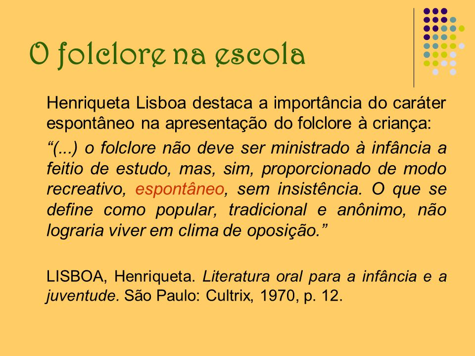 O folclore na escola Henriqueta Lisboa destaca a importância do caráter espontâneo na apresentação do folclore à criança: