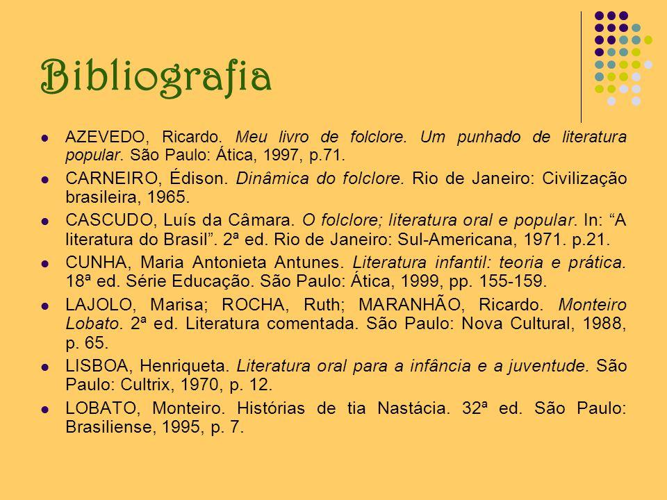 Bibliografia AZEVEDO, Ricardo. Meu livro de folclore. Um punhado de literatura popular. São Paulo: Ática, 1997, p.71.
