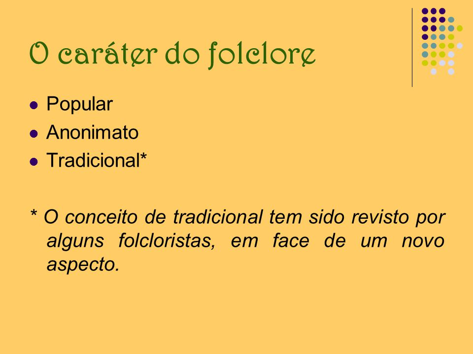O caráter do folclore Popular Anonimato Tradicional*