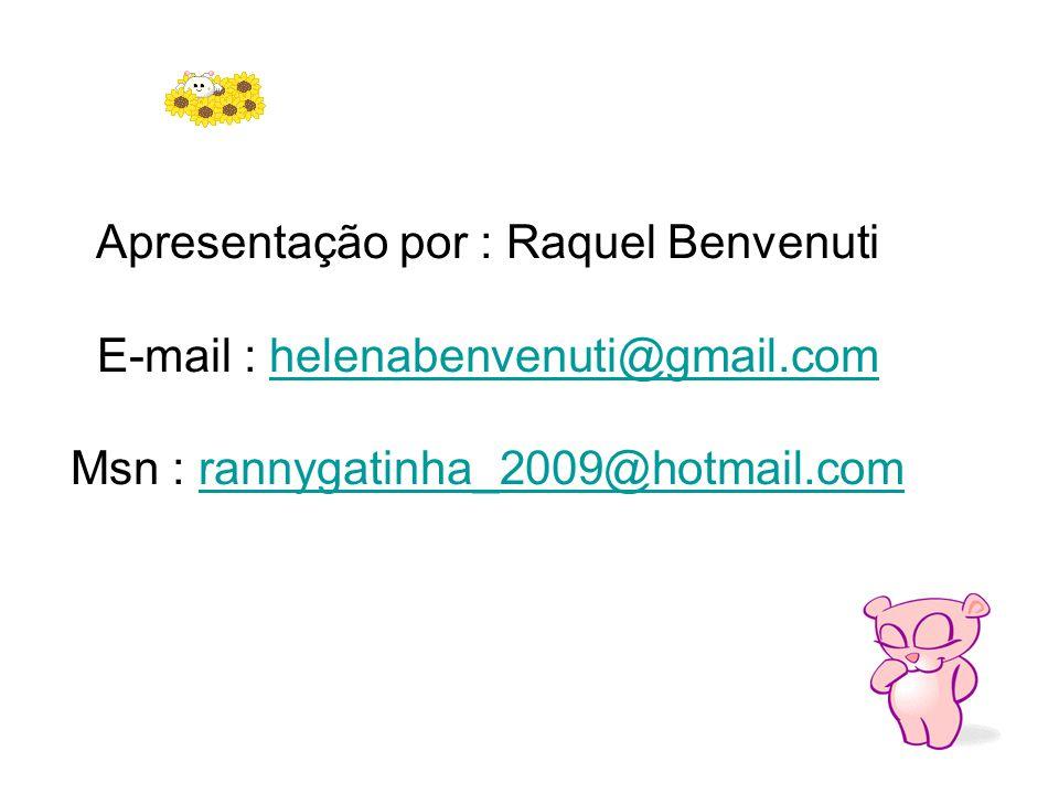 Apresentação por : Raquel Benvenuti E-mail : helenabenvenuti@gmail