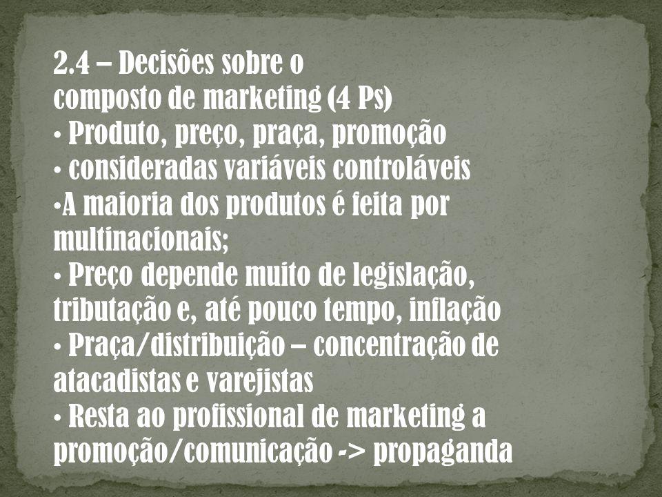2.4 – Decisões sobre o composto de marketing (4 Ps) • Produto, preço, praça, promoção. • consideradas variáveis controláveis.
