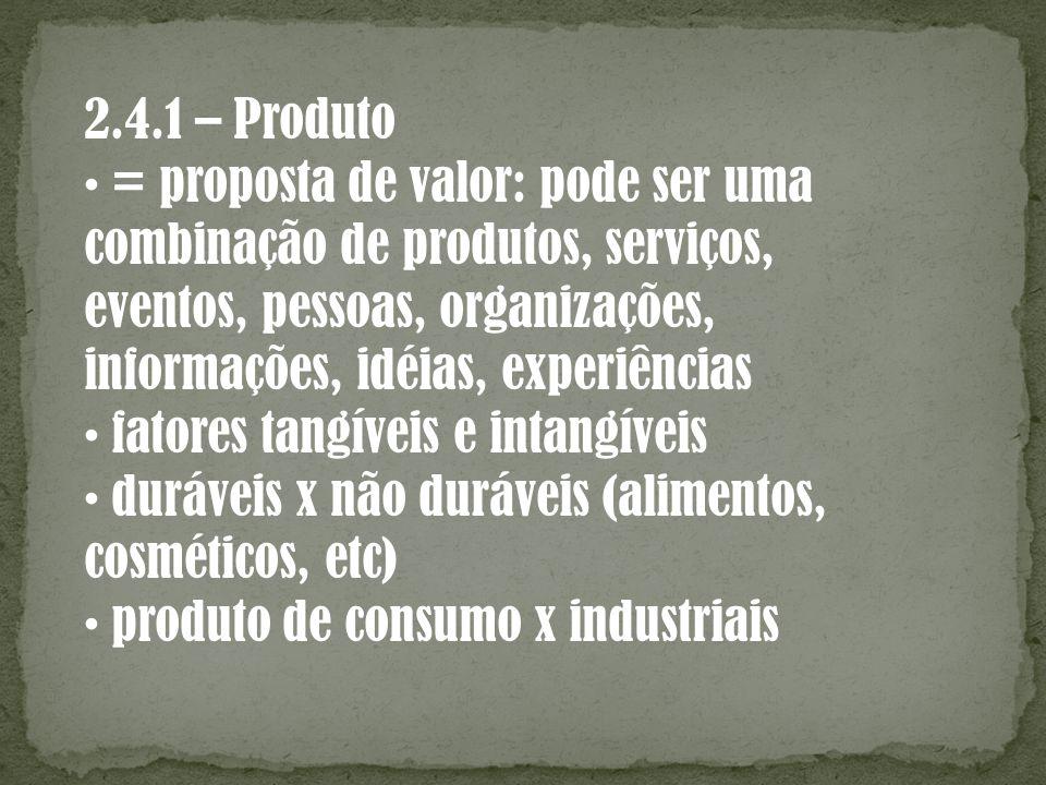 2.4.1 – Produto • = proposta de valor: pode ser uma. combinação de produtos, serviços, eventos, pessoas, organizações,