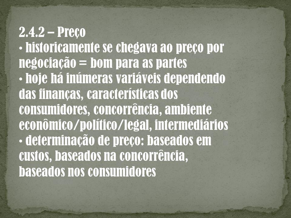 2.4.2 – Preço • historicamente se chegava ao preço por. negociação = bom para as partes. • hoje há inúmeras variáveis dependendo.
