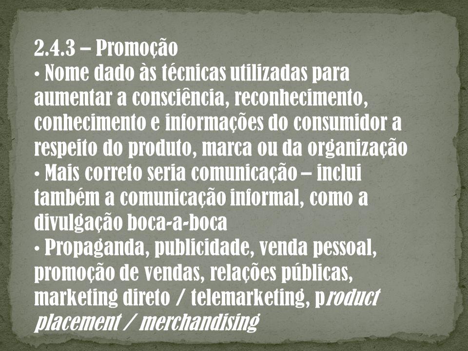2.4.3 – Promoção • Nome dado às técnicas utilizadas para. aumentar a consciência, reconhecimento, conhecimento e informações do consumidor a.