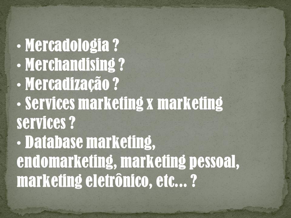 • Mercadologia • Merchandising • Mercadização • Services marketing x marketing. services