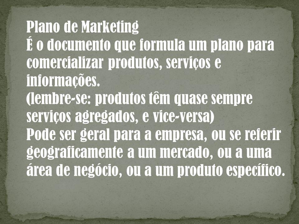 Plano de Marketing É o documento que formula um plano para. comercializar produtos, serviços e. informações.
