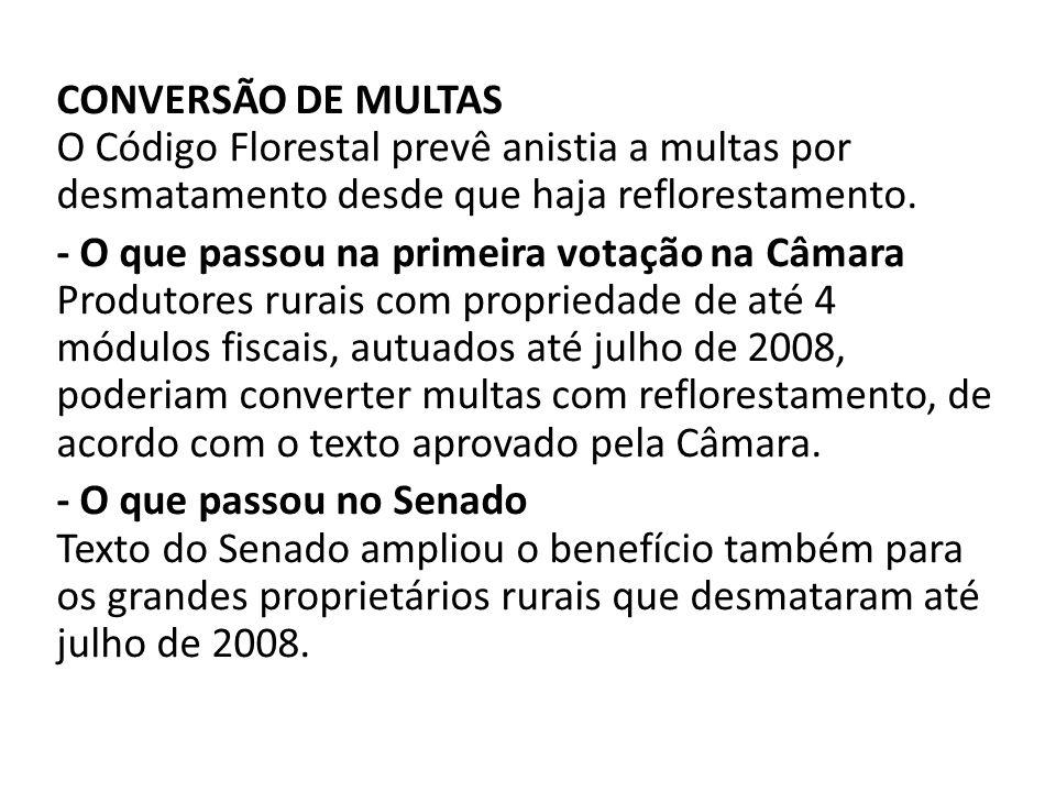 CONVERSÃO DE MULTAS O Código Florestal prevê anistia a multas por desmatamento desde que haja reflorestamento.