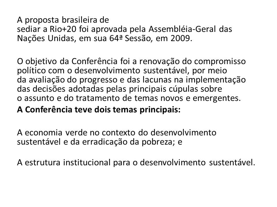 A proposta brasileira de sediar a Rio+20 foi aprovada pela Assembléia-Geral das Nações Unidas, em sua 64ª Sessão, em 2009.