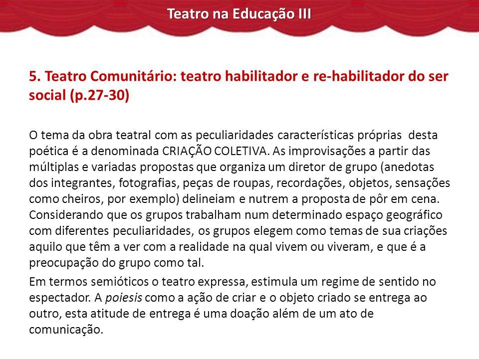 5. Teatro Comunitário: teatro habilitador e re-habilitador do ser social (p.27-30)