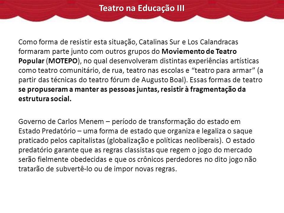 Como forma de resistir esta situação, Catalinas Sur e Los Calandracas formaram parte junto com outros grupos do Moviemento de Teatro Popular (MOTEPO), no qual desenvolveram distintas experiências artísticas como teatro comunitário, de rua, teatro nas escolas e teatro para armar (a partir das técnicas do teatro fórum de Augusto Boal).