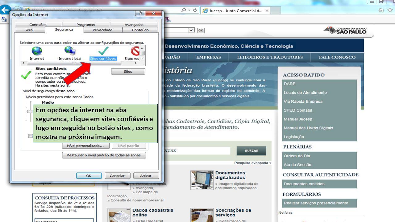 Em opções da internet na aba segurança, clique em sites confiáveis e logo em seguida no botão sites , como mostra na próxima imagem.