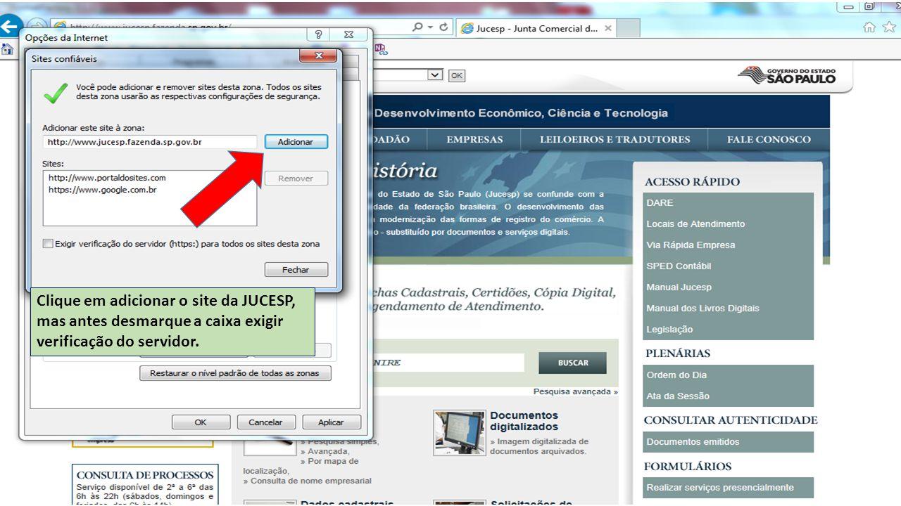 Clique em adicionar o site da JUCESP, mas antes desmarque a caixa exigir verificação do servidor.