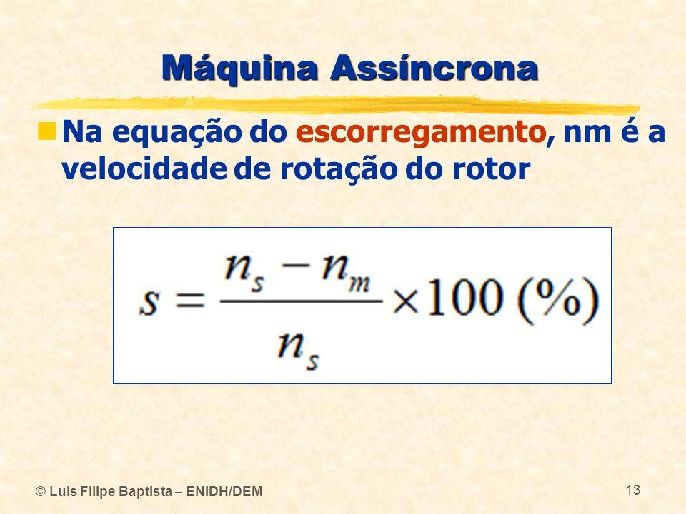Máquina Assíncrona Na equação do escorregamento, nm é a velocidade de rotação do rotor.