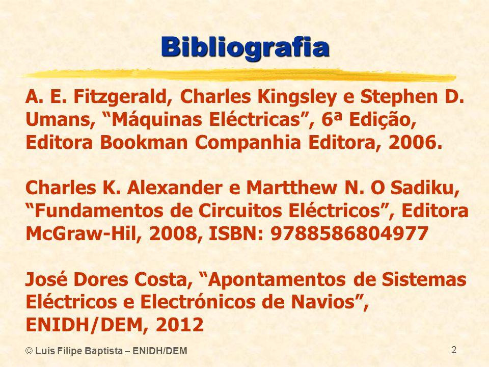 Bibliografia A. E. Fitzgerald, Charles Kingsley e Stephen D. Umans, Máquinas Eléctricas , 6ª Edição, Editora Bookman Companhia Editora, 2006.