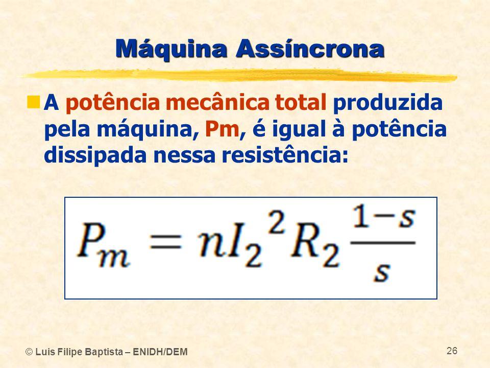 Máquina Assíncrona A potência mecânica total produzida pela máquina, Pm, é igual à potência dissipada nessa resistência:
