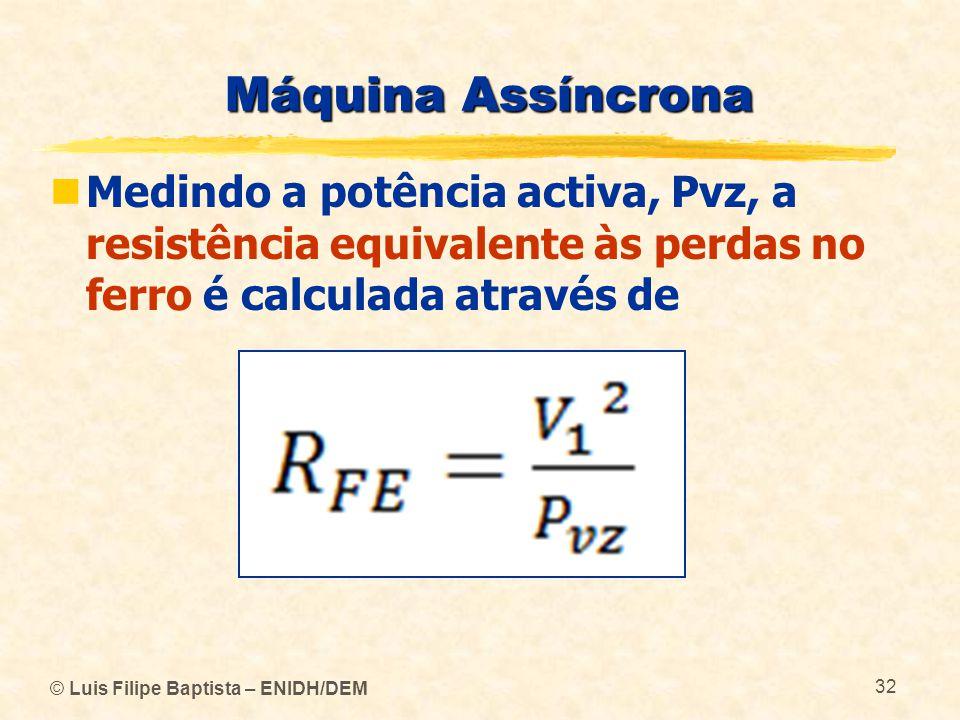 Máquina Assíncrona Medindo a potência activa, Pvz, a resistência equivalente às perdas no ferro é calculada através de.