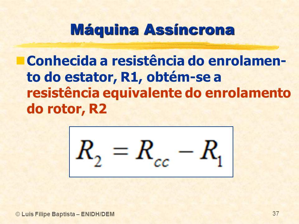 Máquina Assíncrona Conhecida a resistência do enrolamen-to do estator, R1, obtém-se a resistência equivalente do enrolamento do rotor, R2.
