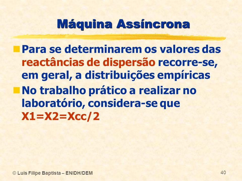 Máquina Assíncrona Para se determinarem os valores das reactâncias de dispersão recorre-se, em geral, a distribuições empíricas.