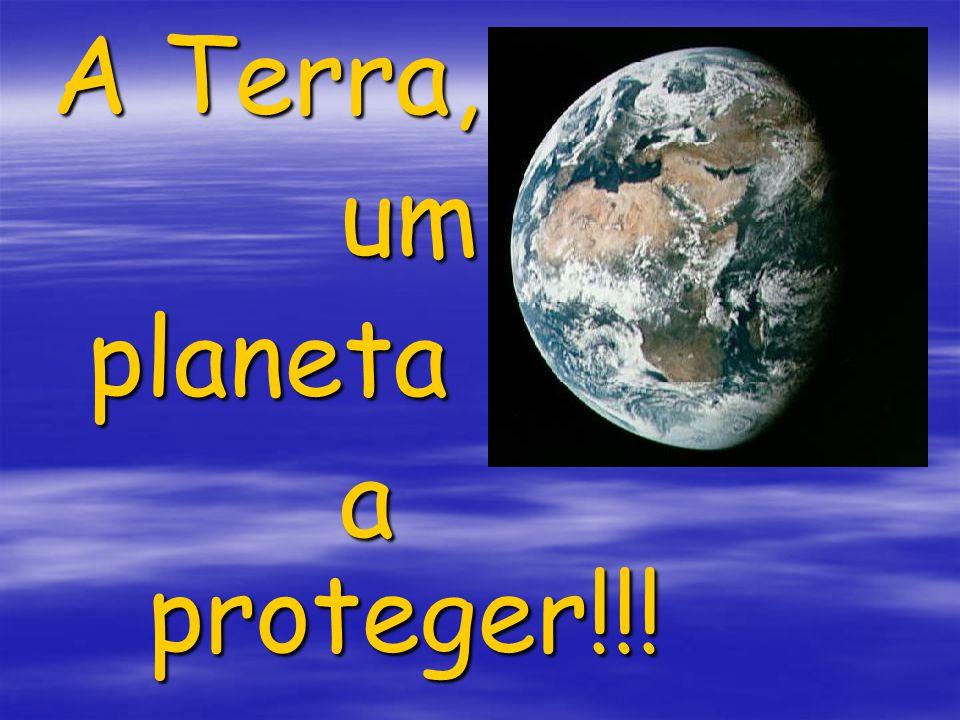 A Terra, um planeta a proteger!!!