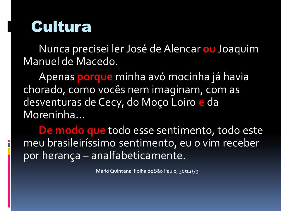 Cultura Nunca precisei ler José de Alencar ou Joaquim Manuel de Macedo.