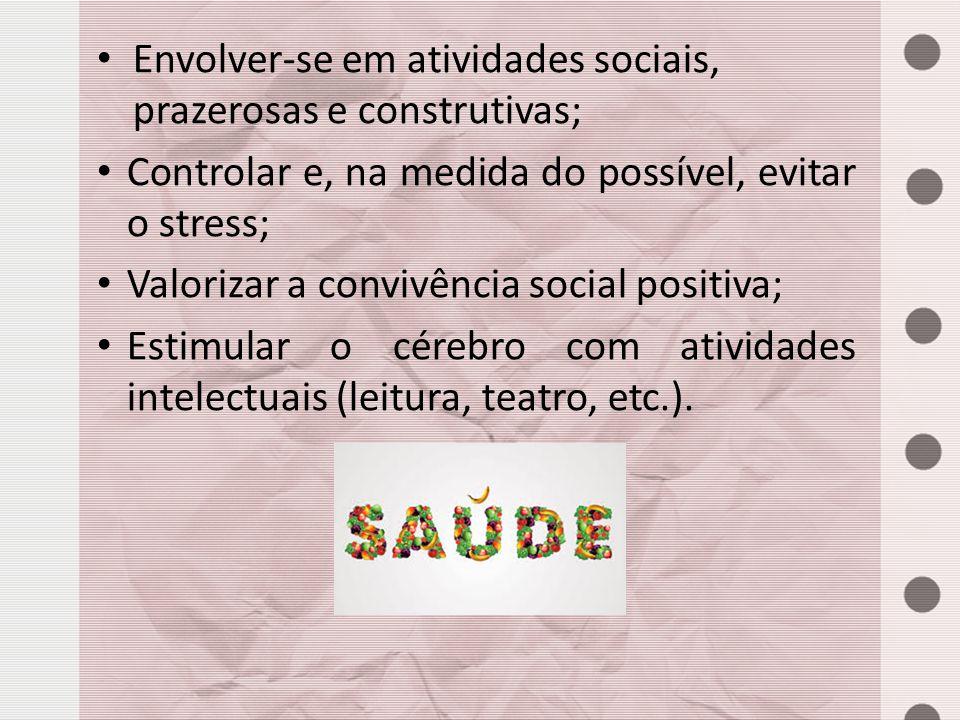 Envolver-se em atividades sociais, prazerosas e construtivas;