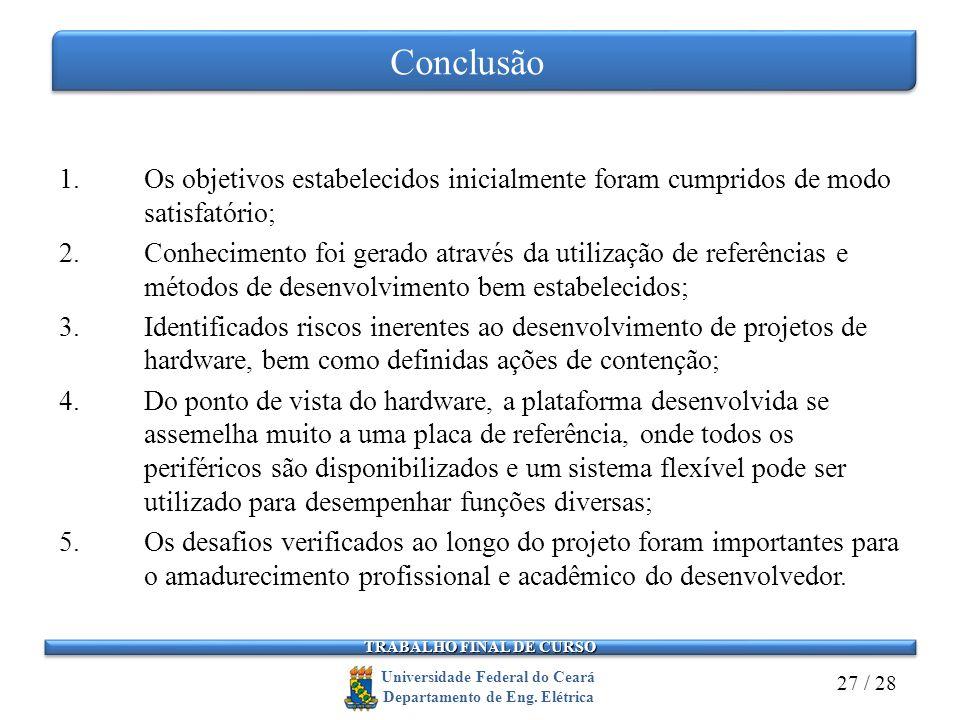 Conclusão Os objetivos estabelecidos inicialmente foram cumpridos de modo satisfatório;
