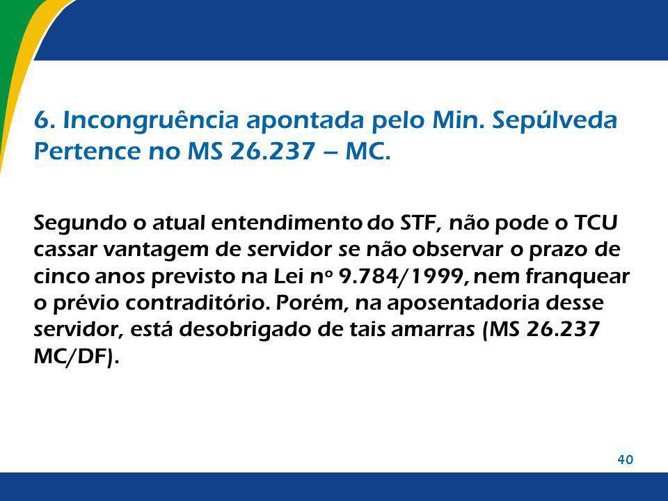 6. Incongruência apontada pelo Min. Sepúlveda Pertence no MS 26