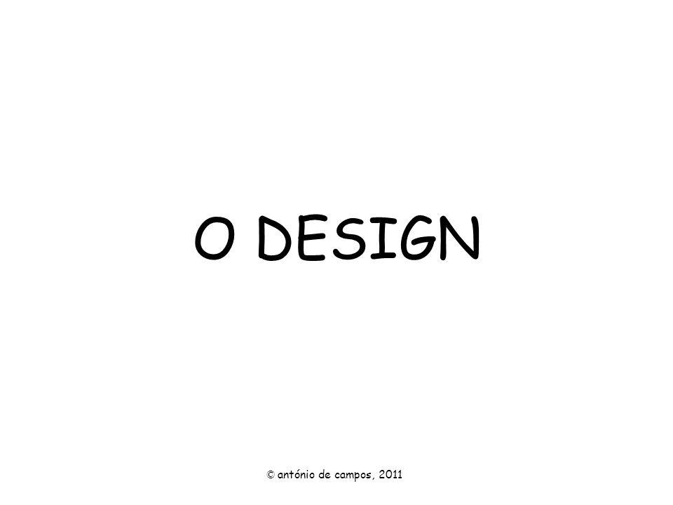 O DESIGN © antónio de campos, 2011