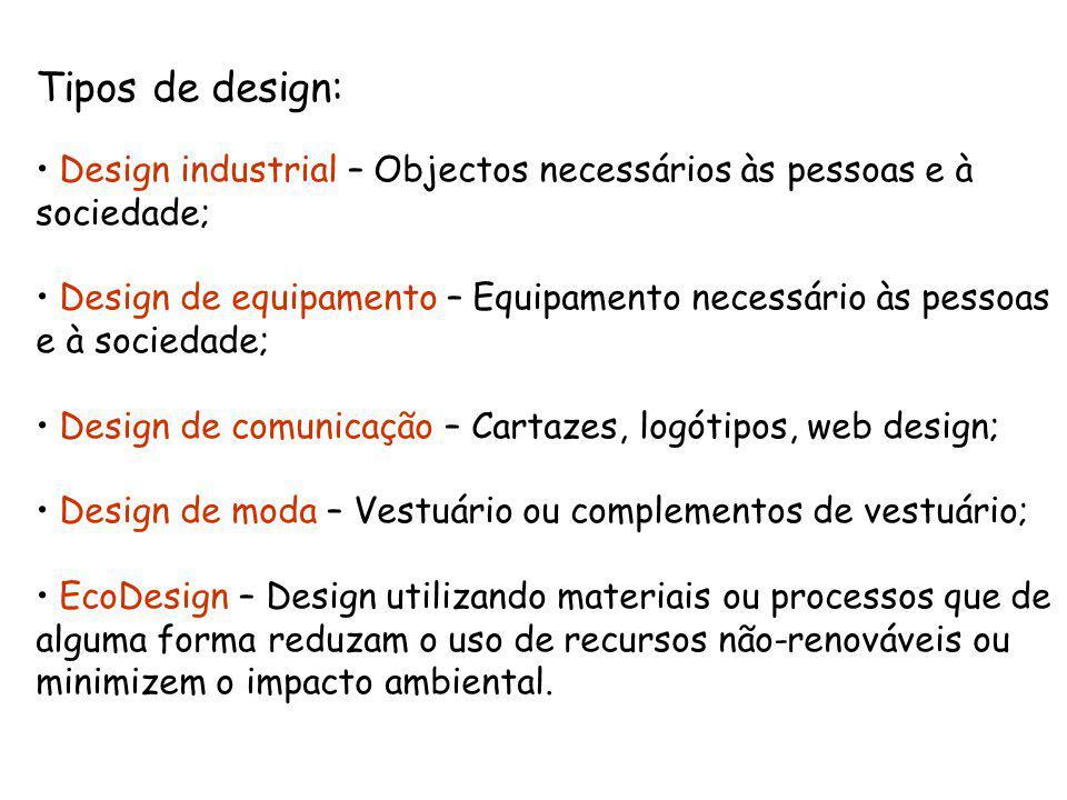 Tipos de design: Design industrial – Objectos necessários às pessoas e à sociedade;