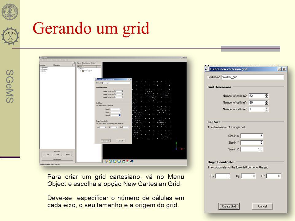Gerando um grid Para criar um grid cartesiano, vá no menu Object, selecione New Cartesian Grid(Ctrl+n).