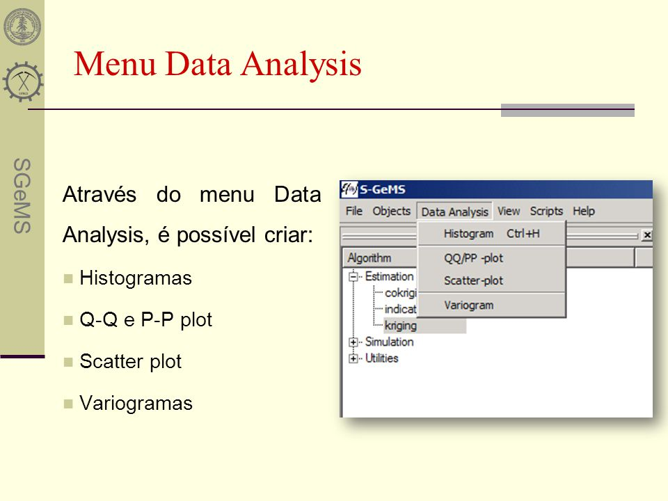 Menu Data Analysis Através do menu Data Analysis, é possível criar:
