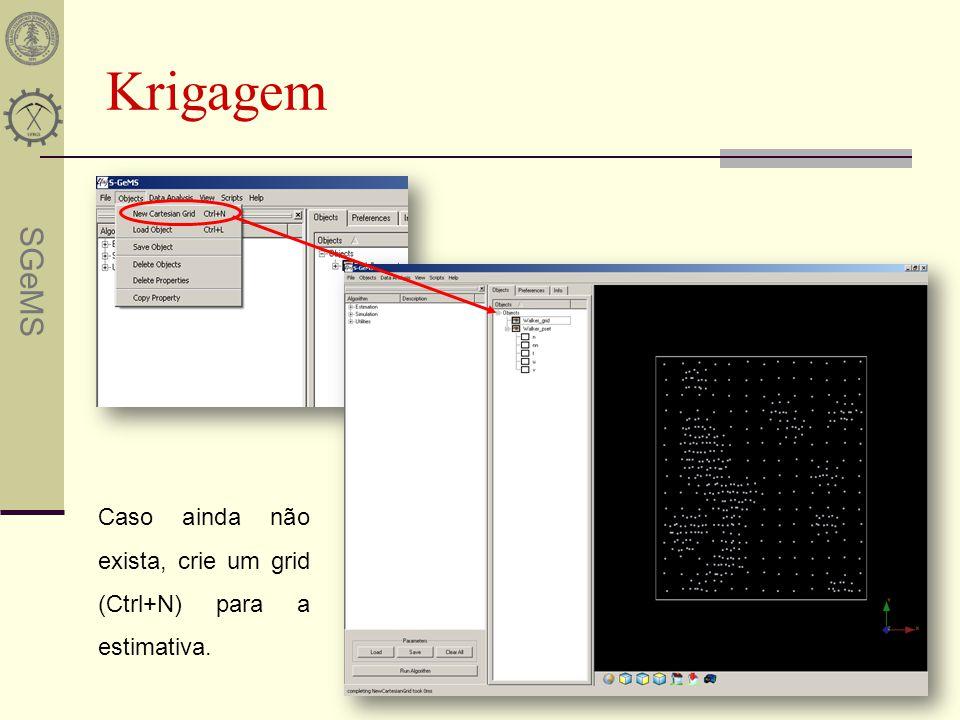 Krigagem Caso ainda não exista, crie um grid (Ctrl+N) para a estimativa.
