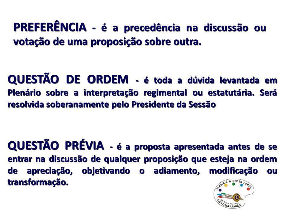 PREFERÊNCIA - é a precedência na discussão ou votação de uma proposição sobre outra.
