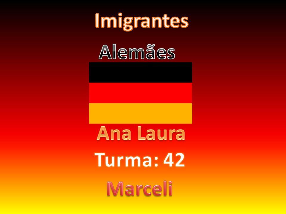 Imigrantes Alemães Ana Laura Turma: 42 Marceli